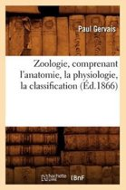 Zoologie, Comprenant L'Anatomie, La Physiologie, La Classification (Ed.1866)