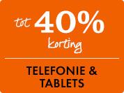 40% korting op Telefonie & Tablets